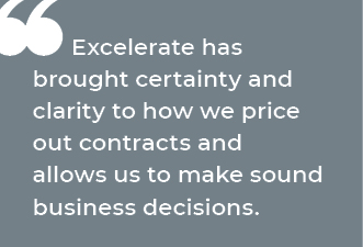 Excelerate has brought certainty and clarity to how we price out contracts and allows us to make sound business decisions.